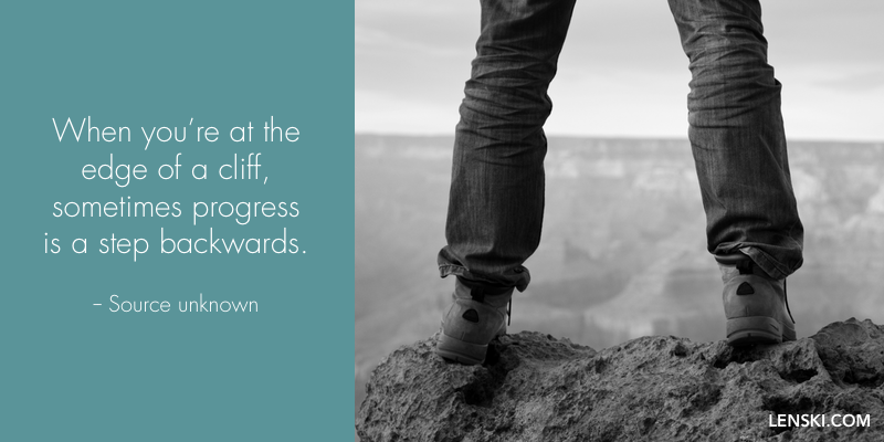 When you're at the edge of a cliff, sometimes progress is a step backward