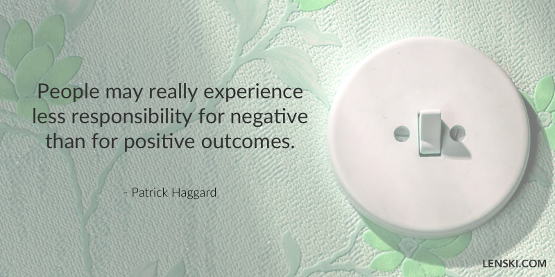 People may really experience less responsibility for negative than for positive outcomes. - Patrick Haggard