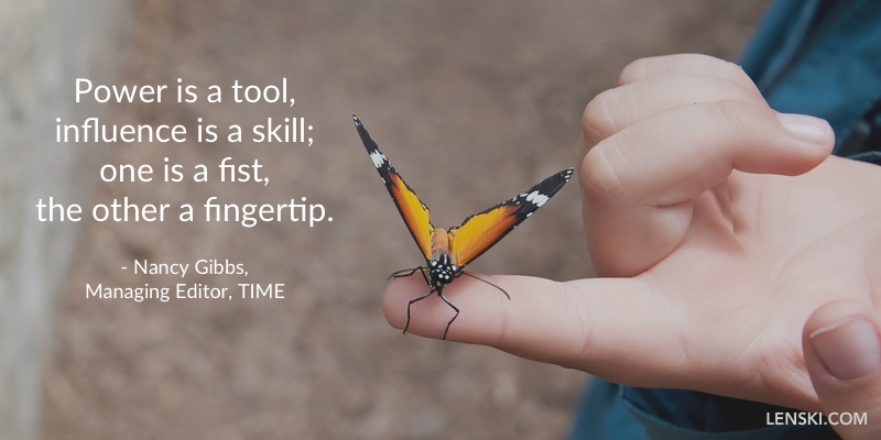 Power is a tool, influence is a skill; one is a fist,  the other a fingertip. - Nancy Gibbs, Managing Editor, TIME
